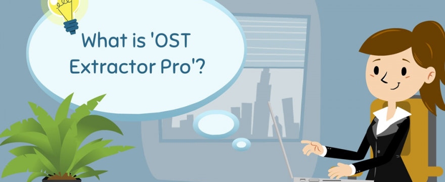 OST Extractor Pro – Trial Version Lets You Convert free OST to PST! Give it a Go Today!